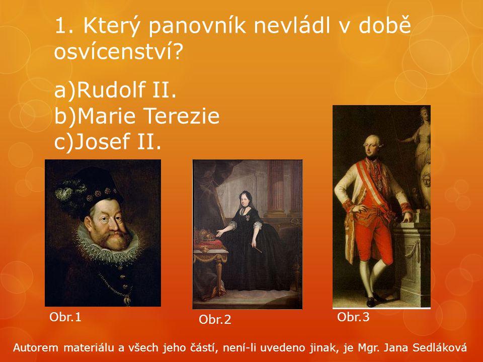 1. Který panovník nevládl v době osvícenství? a)Rudolf II. b)Marie Terezie c)Josef II. Obr.1 Obr.2 Obr.3 Autorem materiálu a všech jeho částí, není-li