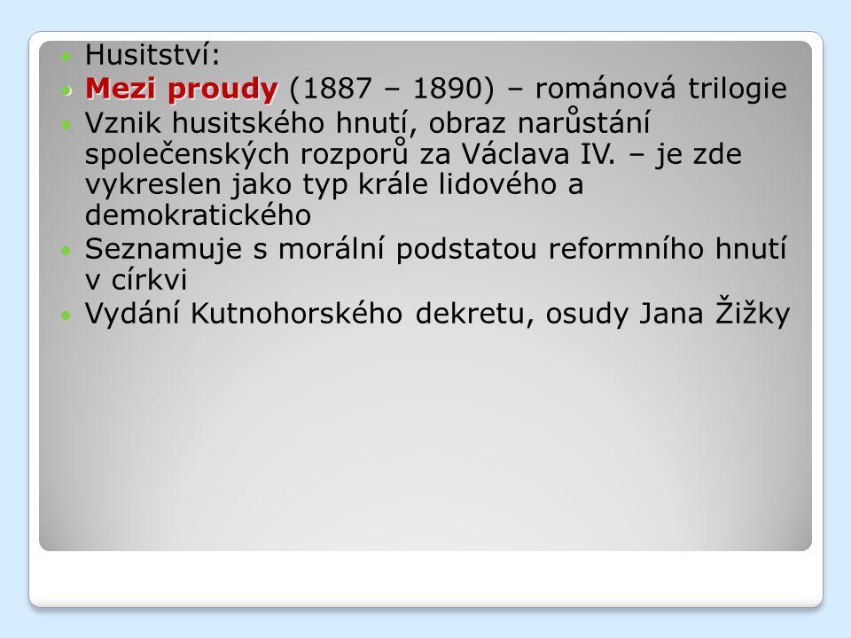 Husitství: Mezi proudy Mezi proudy (1887 – 1890) – románová trilogie Vznik husitského hnutí, obraz narůstání společenských rozporů za Václava IV.