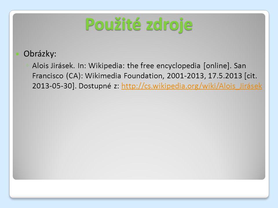 Použité zdroje Obrázky: ◦ Alois Jirásek. In: Wikipedia: the free encyclopedia [online].