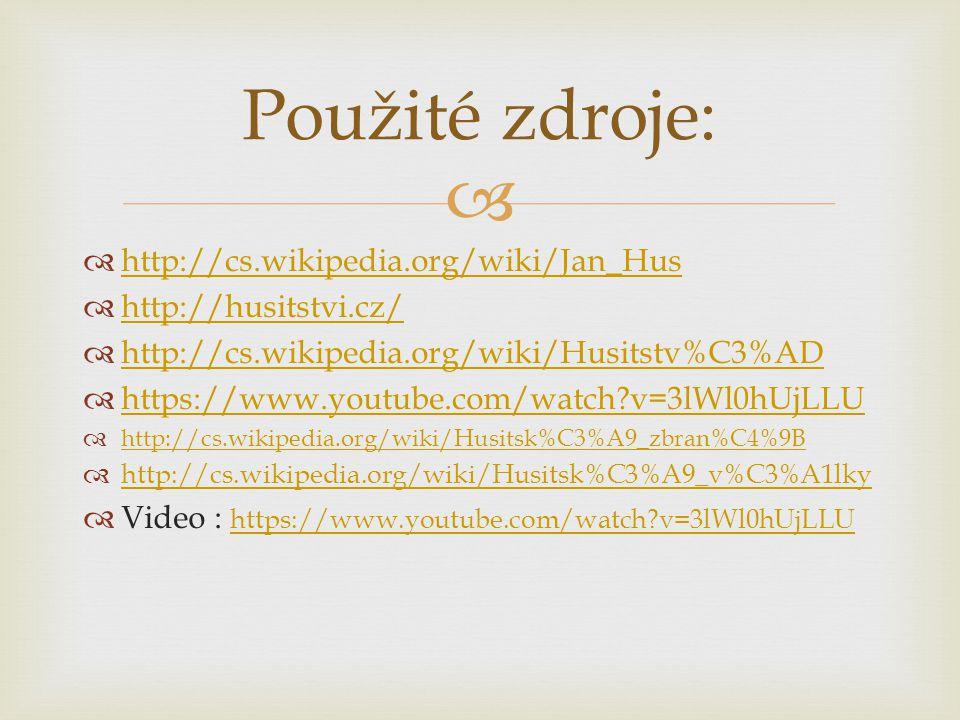   http://cs.wikipedia.org/wiki/Jan_Hus http://cs.wikipedia.org/wiki/Jan_Hus  http://husitstvi.cz/ http://husitstvi.cz/  http://cs.wikipedia.org/wi