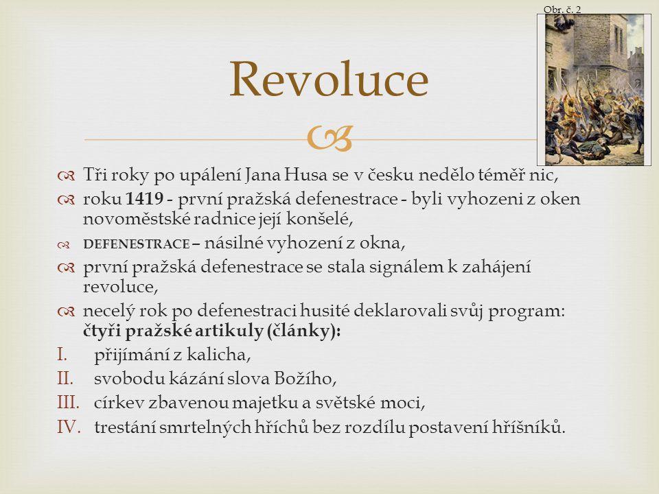   Tři roky po upálení Jana Husa se v česku nedělo téměř nic,  roku 1419 - první pražská defenestrace - byli vyhozeni z oken novoměstské radnice jej