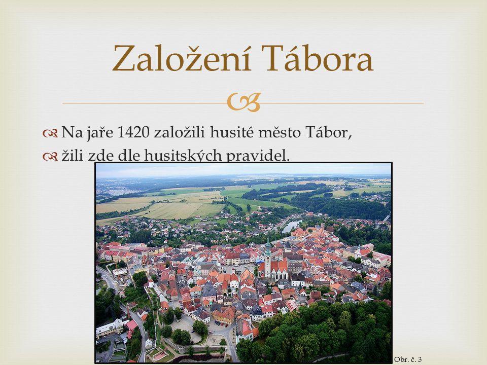   Na jaře 1420 založili husité město Tábor,  žili zde dle husitských pravidel. Založení Tábora Obr. č. 3