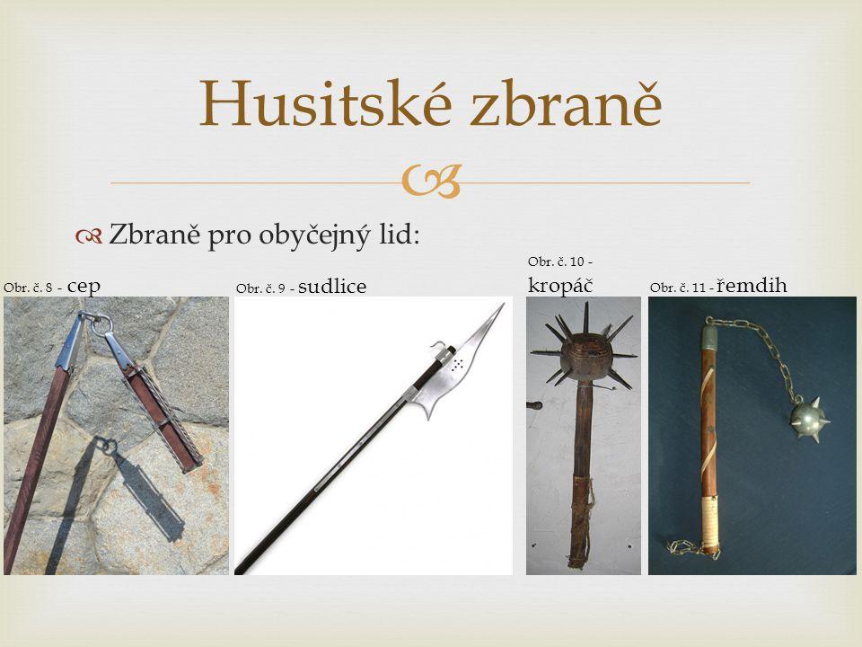   Zbraně pro obyčejný lid: Husitské zbraně Obr. č. 8 - cep Obr. č. 9 - sudlice Obr. č. 10 - kropáč Obr. č. 11 - řemdih