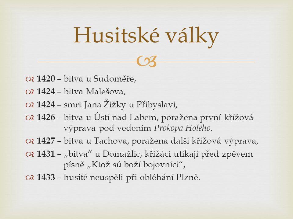   1420 – bitva u Sudoměře,  1424 – bitva Malešova,  1424 – smrt Jana Žižky u Přibyslavi,  1426 – bitva u Ústí nad Labem, poražena první křížová v