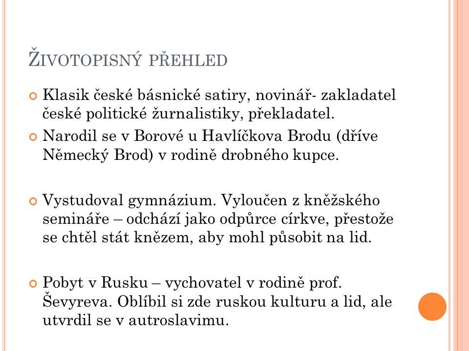 Ž IVOTOPISNÝ PŘEHLED Klasik české básnické satiry, novinář- zakladatel české politické žurnalistiky, překladatel.