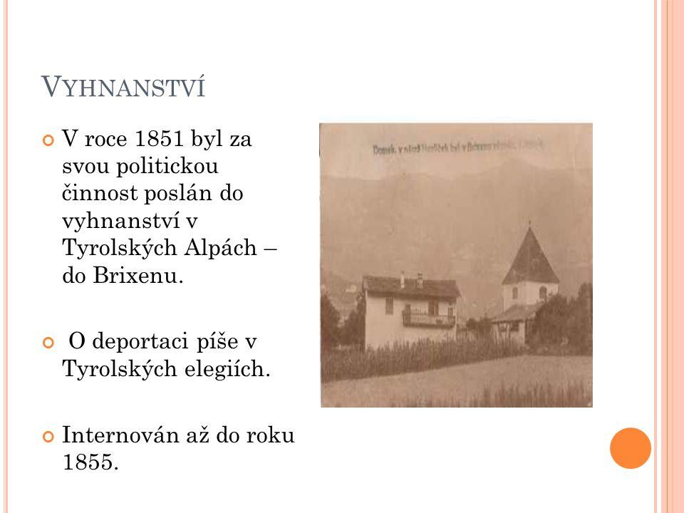 V YHNANSTVÍ V roce 1851 byl za svou politickou činnost poslán do vyhnanství v Tyrolských Alpách – do Brixenu.
