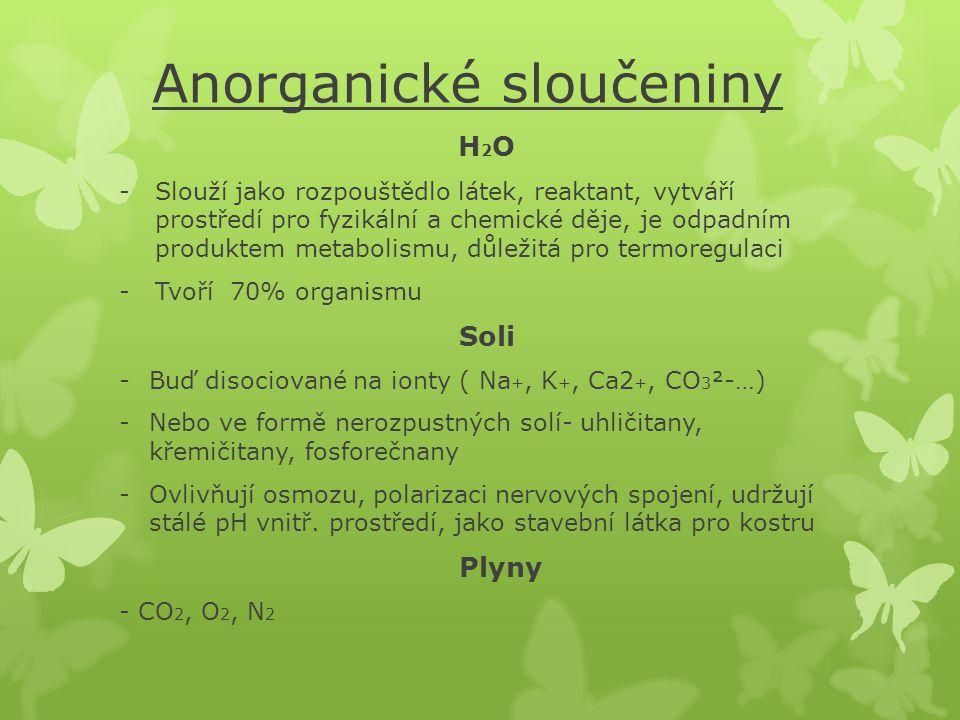 Anorganické sloučeniny H 2 O -Slouží jako rozpouštědlo látek, reaktant, vytváří prostředí pro fyzikální a chemické děje, je odpadním produktem metabol