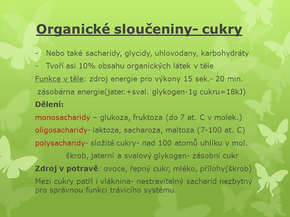 Organické sloučeniny- cukry -Nebo také sacharidy, glycidy, uhlovodany, karbohydráty -Tvoří asi 10% obsahu organických látek v těle Funkce v těle: zdro