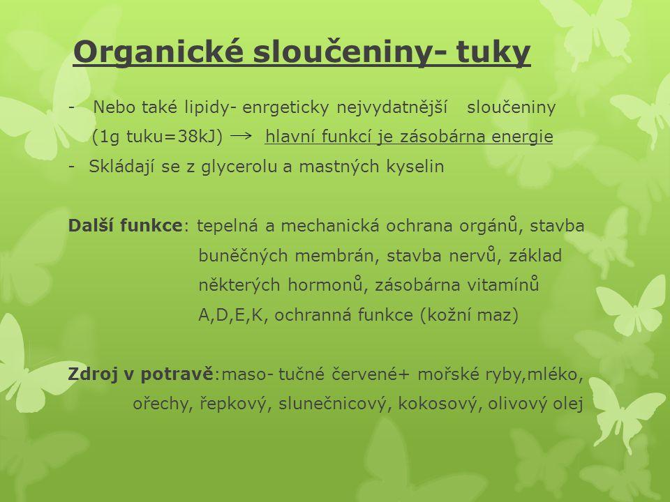 Organické sloučeniny- tuky -Nebo také lipidy- enrgeticky nejvydatnější sloučeniny (1g tuku=38kJ) hlavní funkcí je zásobárna energie -Skládají se z gly