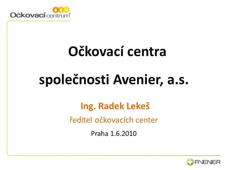 Očkovací centra společnosti Avenier, a.s. Ing. Radek Lekeš ředitel očkovacích center Praha 1.6.2010