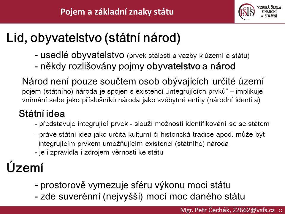 Mgr. Petr Čechák, 22662@vsfs.cz :: Pojem a základní znaky státu Lid, obyvatelstvo (státní národ) - usedlé obyvatelstvo (prvek stálosti a vazby k území