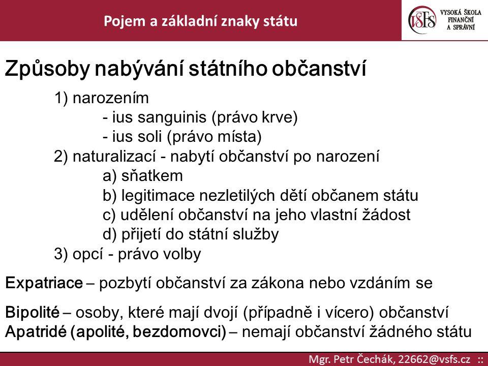 Mgr. Petr Čechák, 22662@vsfs.cz :: Pojem a základní znaky státu Způsoby nabývání státního občanství 1) narozením - ius sanguinis (právo krve) - ius so
