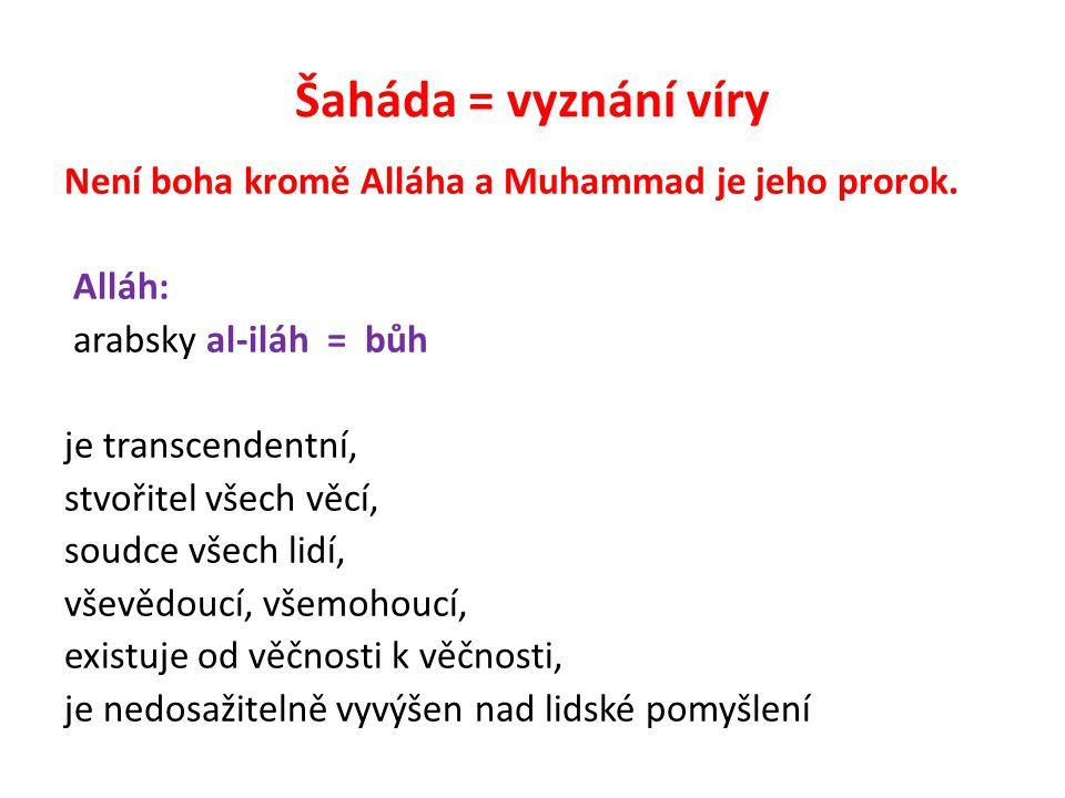 Šaháda = vyznání víry Není boha kromě Alláha a Muhammad je jeho prorok.