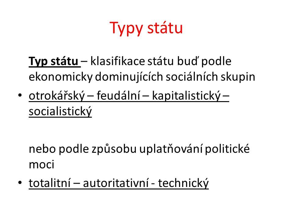 Typy státu Typ státu – klasifikace státu buď podle ekonomicky dominujících sociálních skupin otrokářský – feudální – kapitalistický – socialistický ne