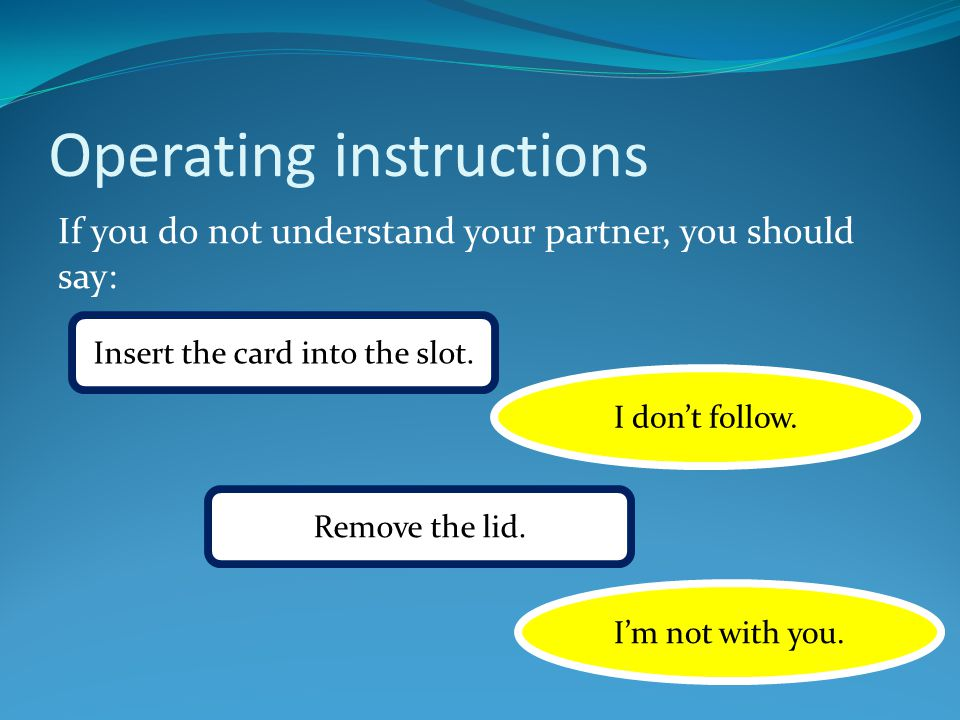 Operating instructions If you do not understand your partner, you should say: Insert the card into the slot.