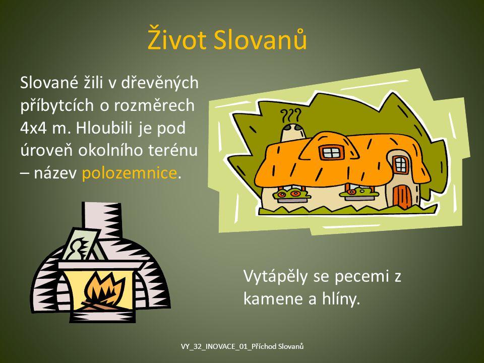 Život Slovanů Slované žili v dřevěných příbytcích o rozměrech 4x4 m. Hloubili je pod úroveň okolního terénu – název polozemnice. Vytápěly se pecemi z