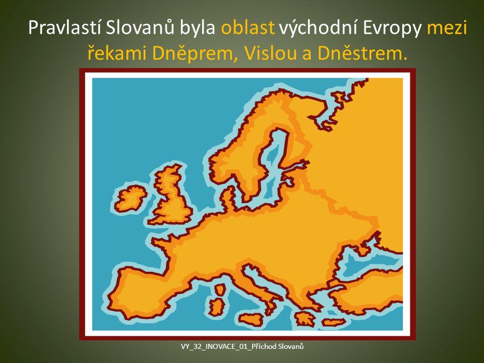 Pravlastí Slovanů byla oblast východní Evropy mezi řekami Dněprem, Vislou a Dněstrem. VY_32_INOVACE_01_Příchod Slovanů