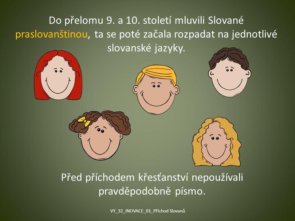 Do přelomu 9. a 10. století mluvili Slované praslovanštinou, ta se poté začala rozpadat na jednotlivé slovanské jazyky. Před příchodem křesťanství nep