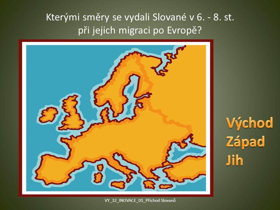 Kterými směry se vydali Slované v 6. - 8. st. při jejich migraci po Evropě? VY_32_INOVACE_01_Příchod Slovanů