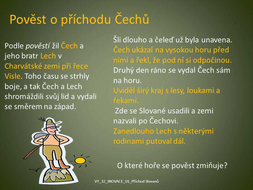 Pověst o příchodu Čechů Podle pověstí žil Čech a jeho bratr Lech v Charvátské zemi při řece Visle. Toho času se strhly boje, a tak Čech a Lech shromáž