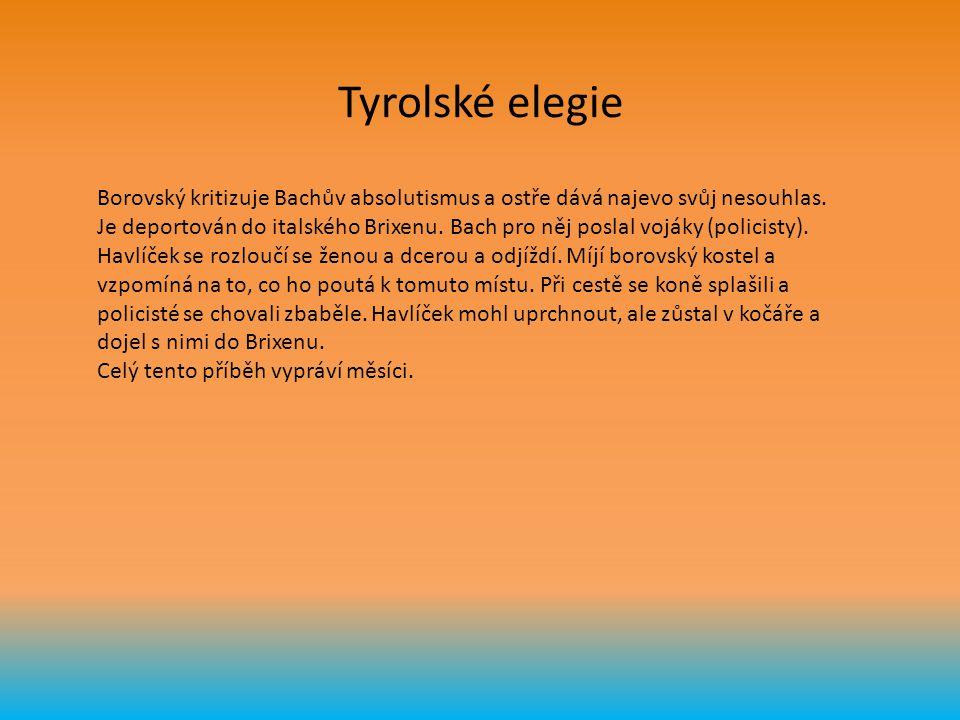 Tyrolské elegie Borovský kritizuje Bachův absolutismus a ostře dává najevo svůj nesouhlas. Je deportován do italského Brixenu. Bach pro něj poslal voj