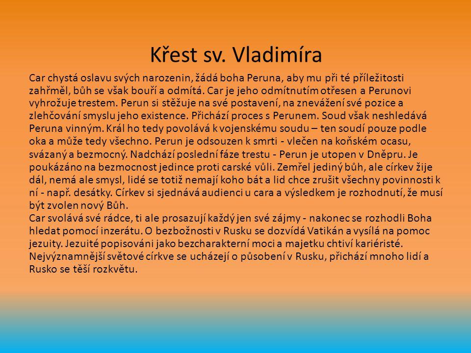 Křest sv. Vladimíra Car chystá oslavu svých narozenin, žádá boha Peruna, aby mu při té příležitosti zahřměl, bůh se však bouří a odmítá. Car je jeho o