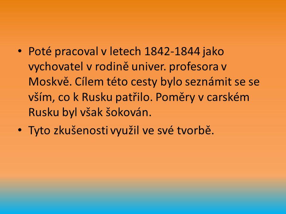 Poté pracoval v letech 1842-1844 jako vychovatel v rodině univer. profesora v Moskvě. Cílem této cesty bylo seznámit se se vším, co k Rusku patřilo. P