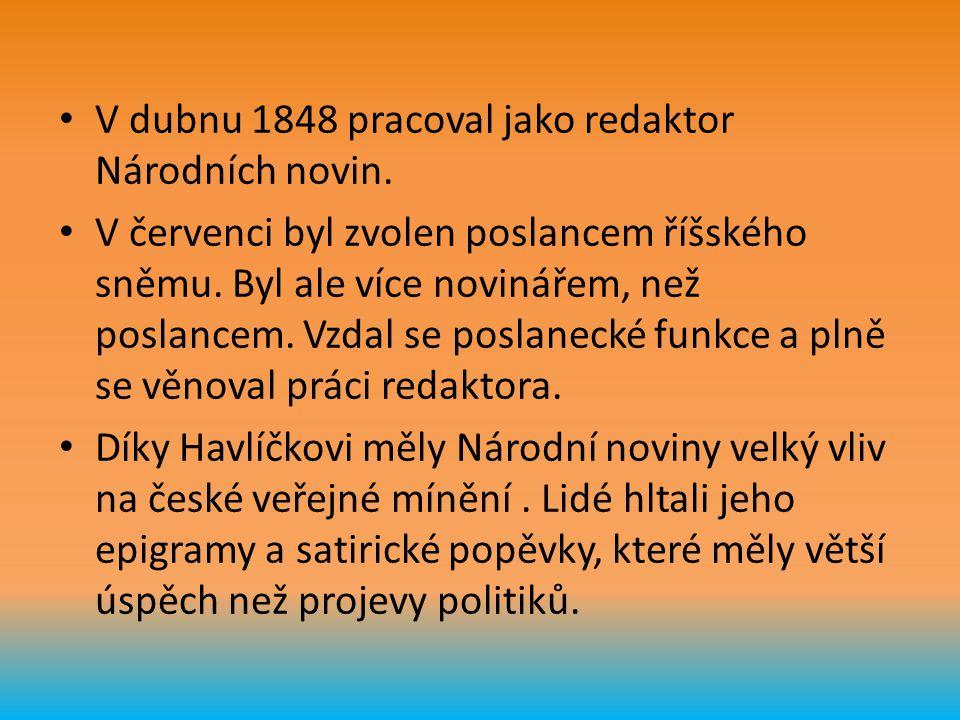 V dubnu 1848 pracoval jako redaktor Národních novin. V červenci byl zvolen poslancem říšského sněmu. Byl ale více novinářem, než poslancem. Vzdal se p