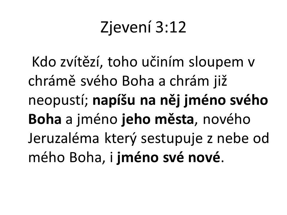 Zjevení 3:12 Kdo zvítězí, toho učiním sloupem v chrámě svého Boha a chrám již neopustí; napíšu na něj jméno svého Boha a jméno jeho města, nového Jeru
