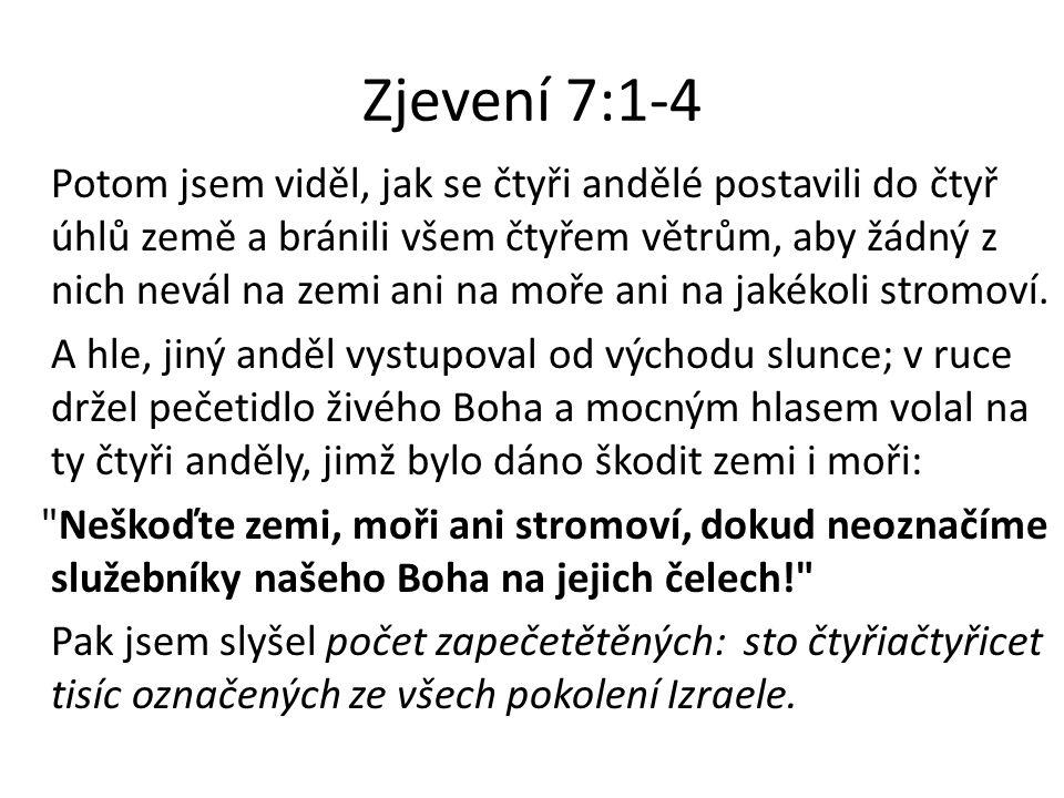 Zjevení 7:1-4 Potom jsem viděl, jak se čtyři andělé postavili do čtyř úhlů země a bránili všem čtyřem větrům, aby žádný z nich nevál na zemi ani na mo