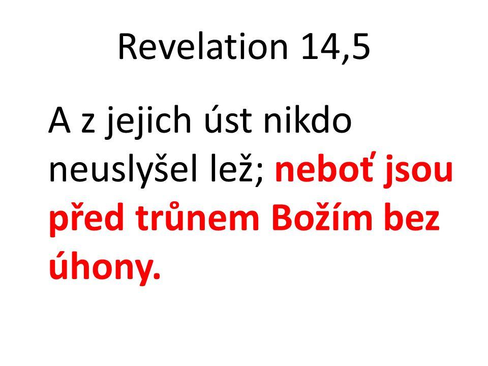 Revelation 14,5 A z jejich úst nikdo neuslyšel lež; neboť jsou před trůnem Božím bez úhony.