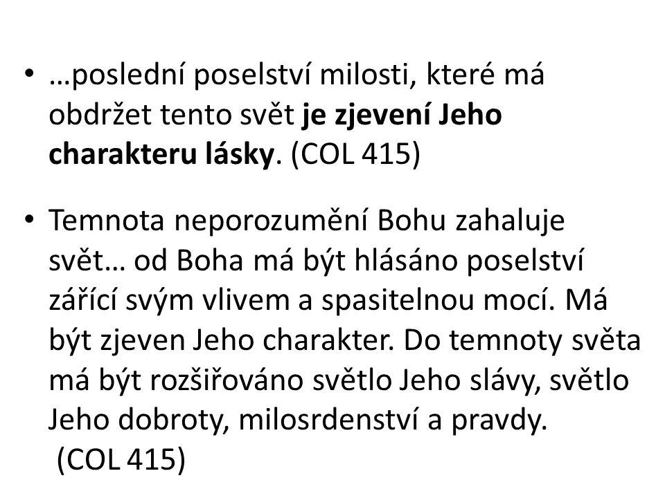 …poslední poselství milosti, které má obdržet tento svět je zjevení Jeho charakteru lásky. (COL 415) Temnota neporozumění Bohu zahaluje svět… od Boha