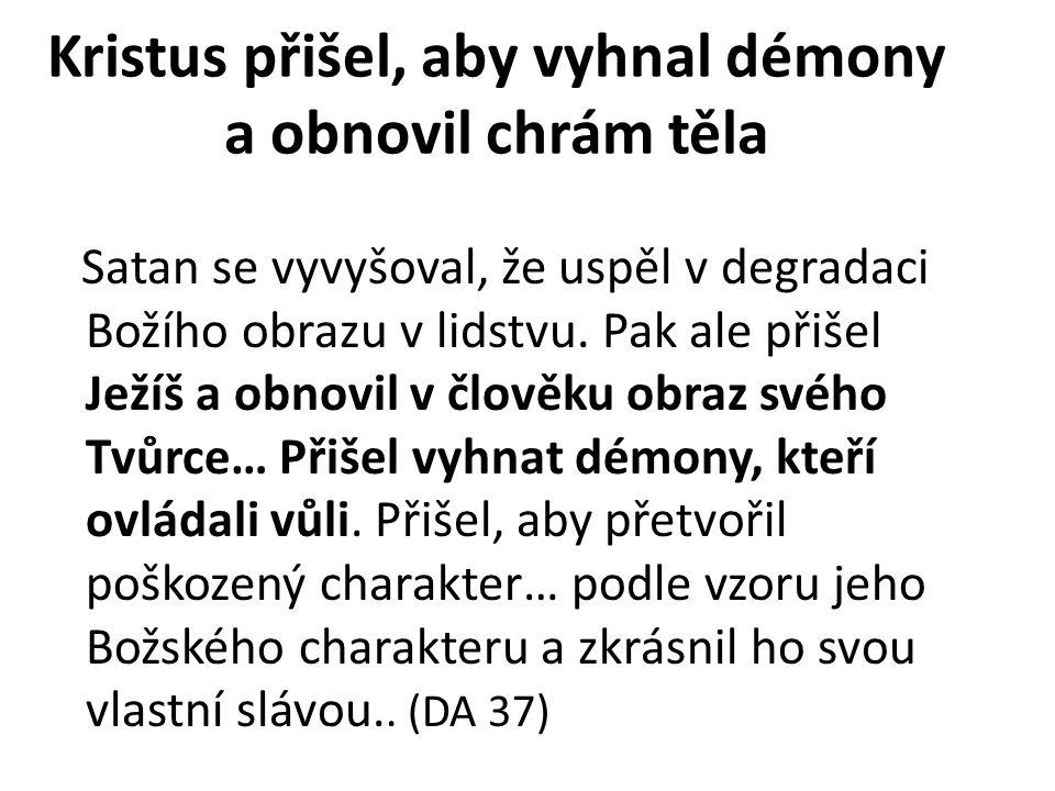 Kristus přišel, aby vyhnal démony a obnovil chrám těla Satan se vyvyšoval, že uspěl v degradaci Božího obrazu v lidstvu. Pak ale přišel Ježíš a obnovi