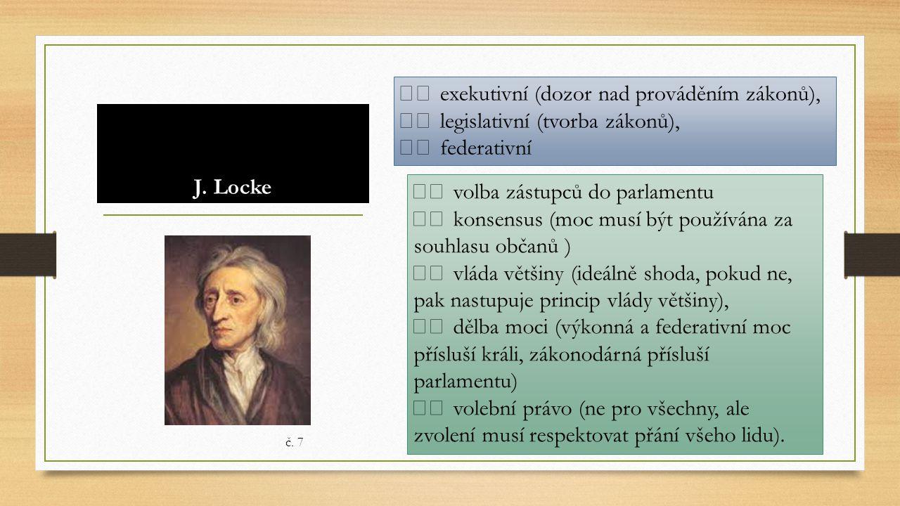 J. Locke exekutivní (dozor nad prováděním zákonů), legislativní (tvorba zákonů), federativní volba zástupců do parlamentu konsensus (moc musí být použ