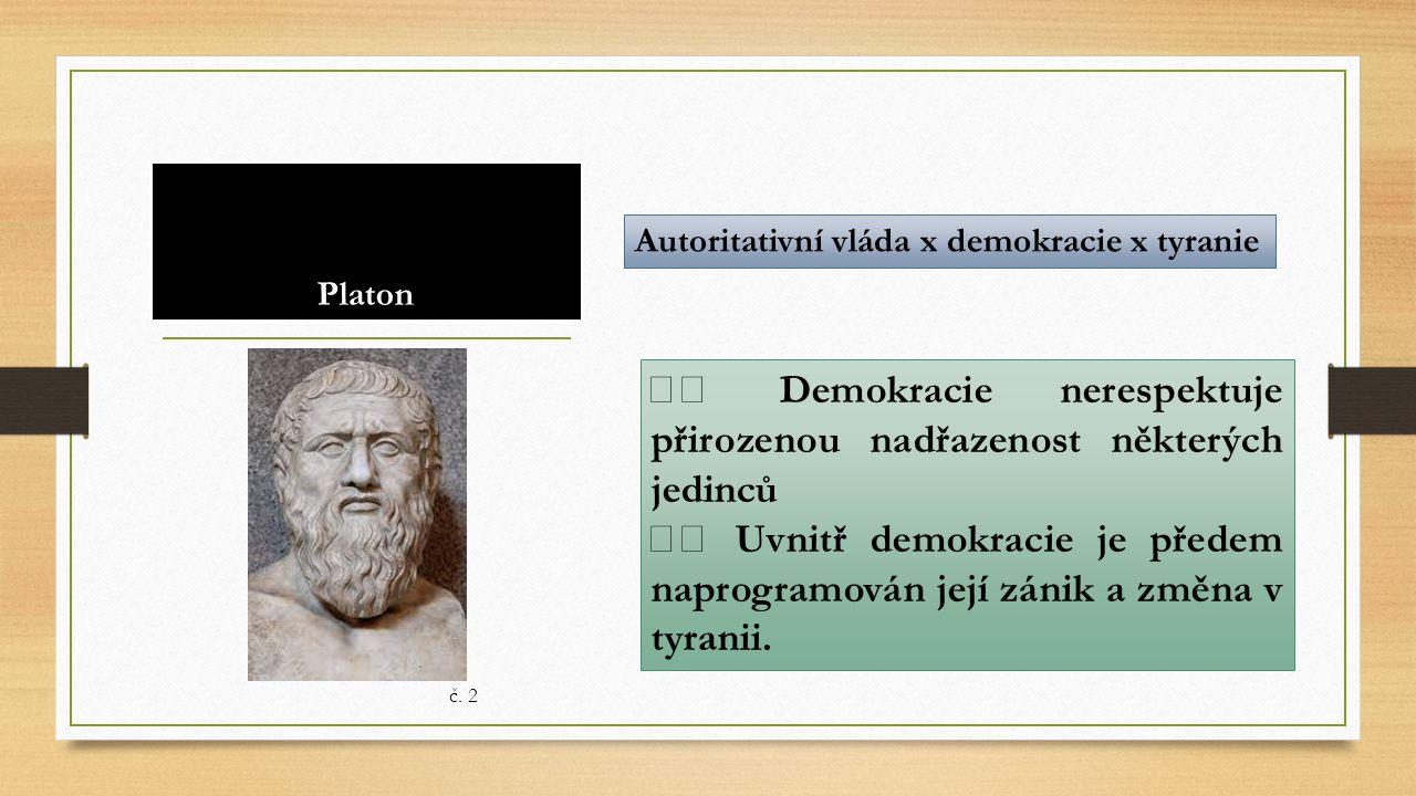 Platon Autoritativní vláda x demokracie x tyranie Demokracie nerespektuje přirozenou nadřazenost některých jedinců Uvnitř demokracie je předem naprogr