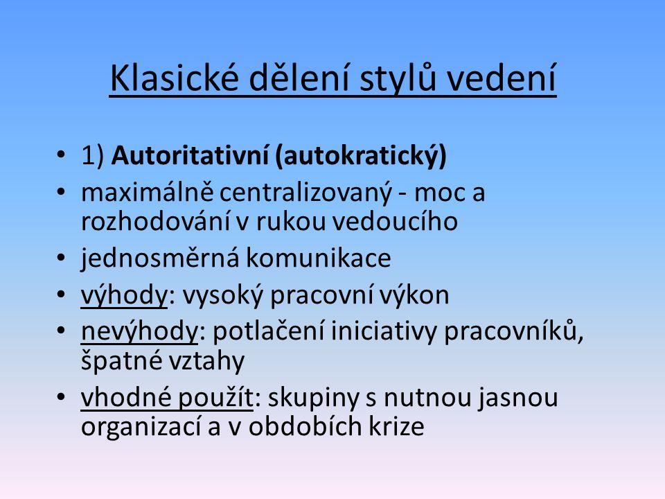 Klasické dělení stylů vedení 1) Autoritativní (autokratický) maximálně centralizovaný - moc a rozhodování v rukou vedoucího jednosměrná komunikace výh