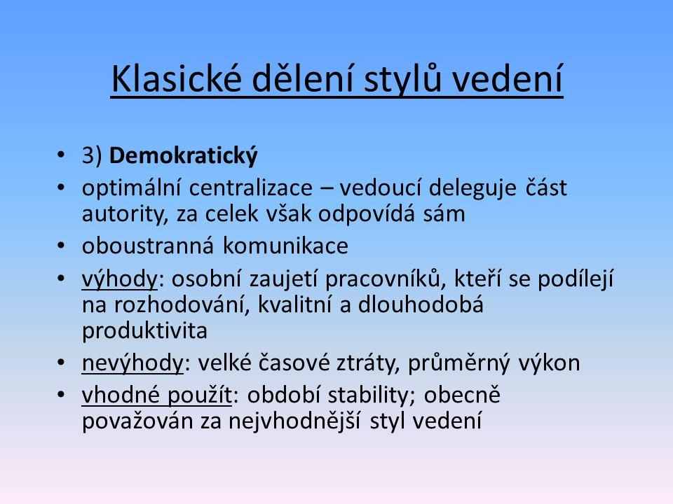 Klasické dělení stylů vedení 3) Demokratický optimální centralizace – vedoucí deleguje část autority, za celek však odpovídá sám oboustranná komunikac