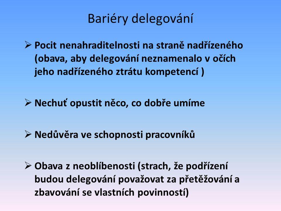 Bariéry delegování  Pocit nenahraditelnosti na straně nadřízeného (obava, aby delegování neznamenalo v očích jeho nadřízeného ztrátu kompetencí )  N
