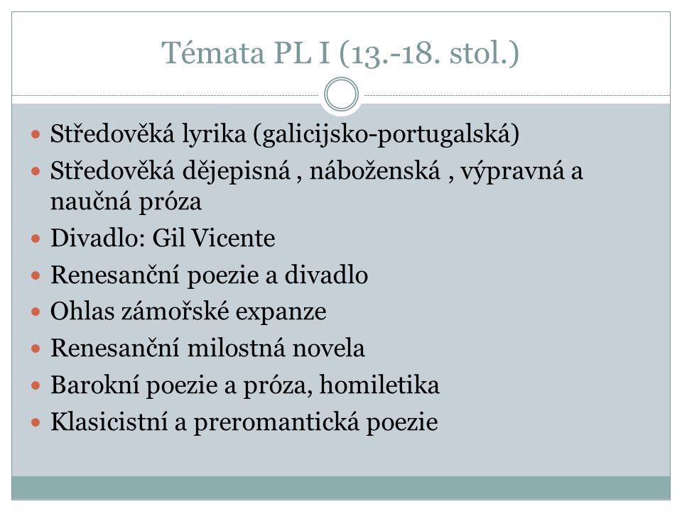 Témata PL I (13.-18. stol.) Středověká lyrika (galicijsko-portugalská) Středověká dějepisná, náboženská, výpravná a naučná próza Divadlo: Gil Vicente