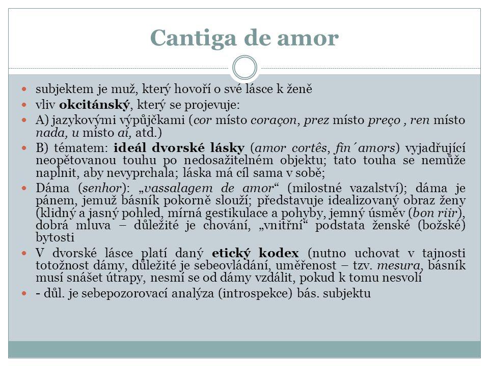 Cantiga de amor subjektem je muž, který hovoří o své lásce k ženě vliv okcitánský, který se projevuje: A) jazykovými výpůjčkami (cor místo coraçon, pr