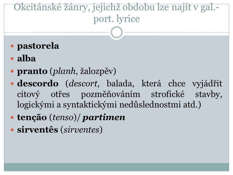 Okcitánské žánry, jejichž obdobu lze najít v gal.- port. lyrice pastorela alba pranto (planh, žalozpěv) descordo (descort, balada, která chce vyjádřit