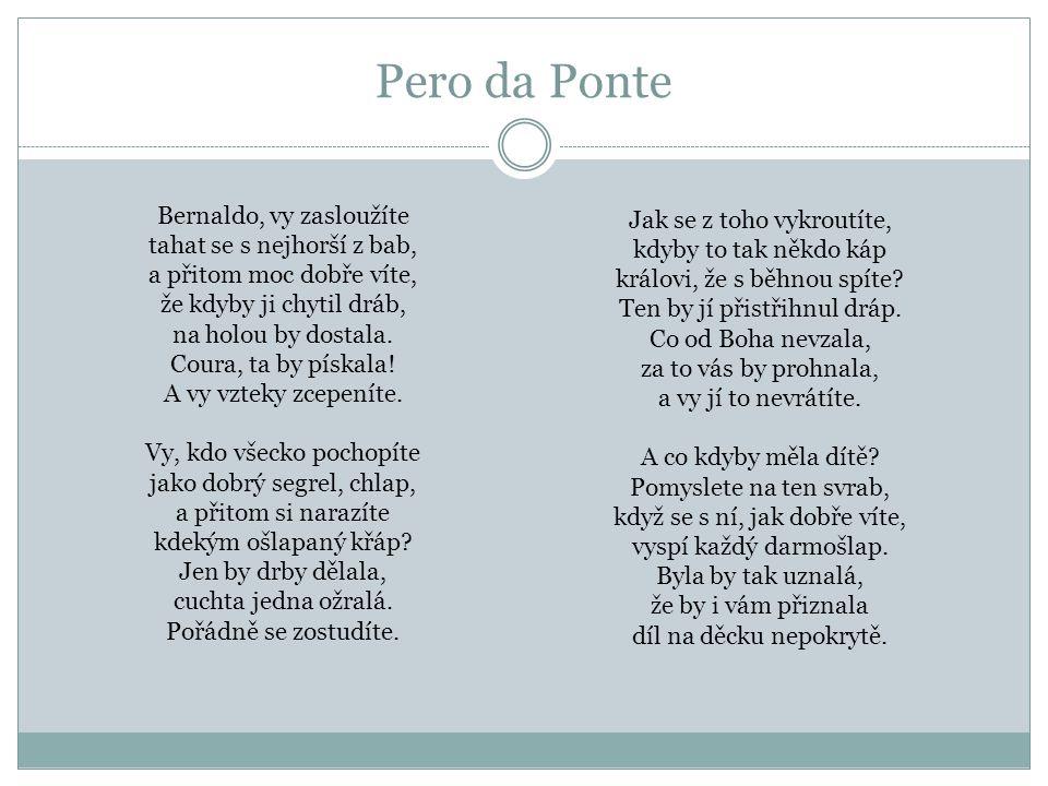 Pero da Ponte Bernaldo, vy zasloužíte tahat se s nejhorší z bab, a přitom moc dobře víte, že kdyby ji chytil dráb, na holou by dostala. Coura, ta by p