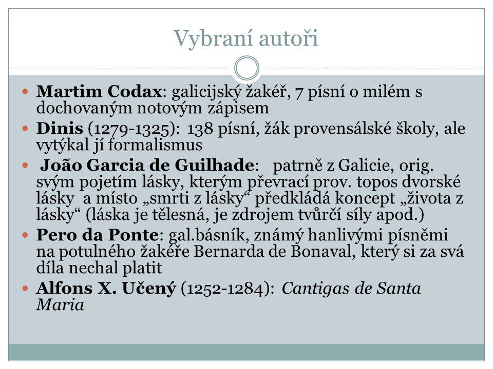 Vybraní autoři Martim Codax: galicijský žakéř, 7 písní o milém s dochovaným notovým zápisem Dinis (1279-1325): 138 písní, žák provensálské školy, ale