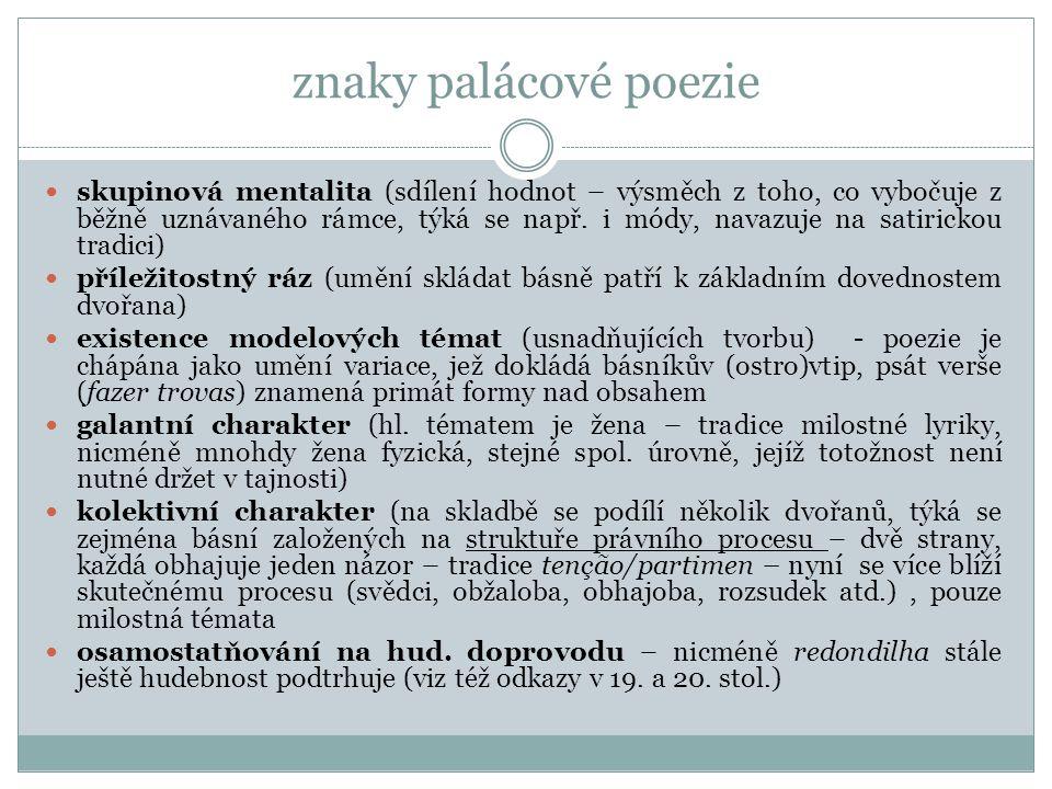 znaky palácové poezie skupinová mentalita (sdílení hodnot – výsměch z toho, co vybočuje z běžně uznávaného rámce, týká se např. i módy, navazuje na sa