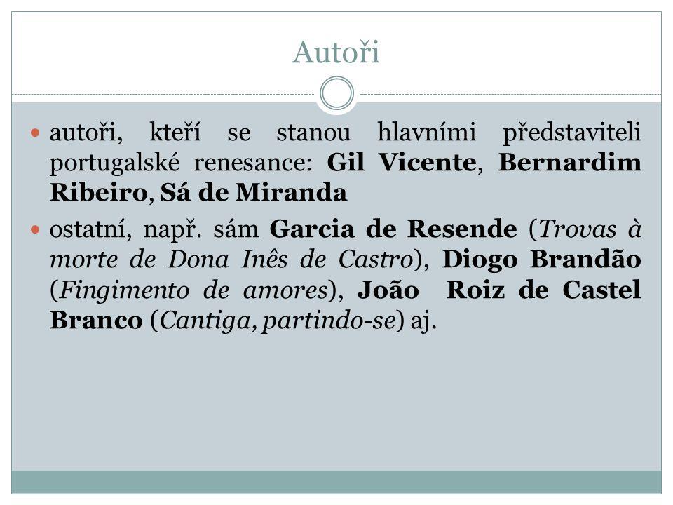 Autoři autoři, kteří se stanou hlavními představiteli portugalské renesance: Gil Vicente, Bernardim Ribeiro, Sá de Miranda ostatní, např. sám Garcia d