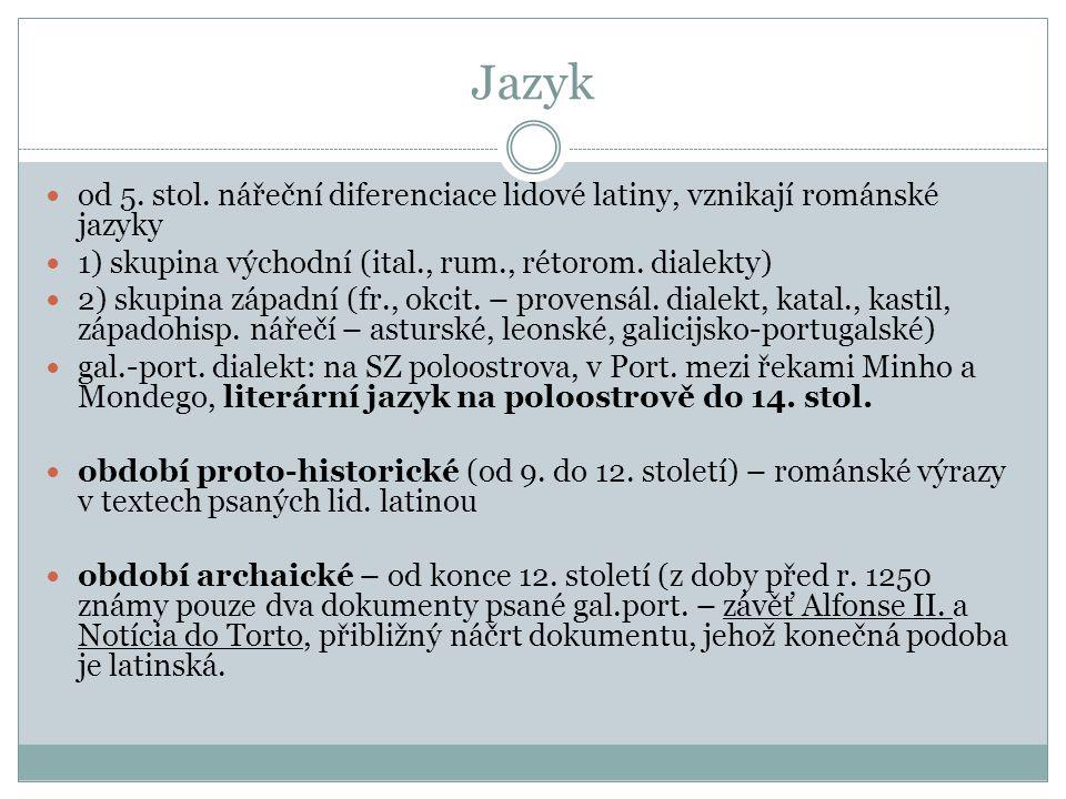 Jazyk od 5. stol. nářeční diferenciace lidové latiny, vznikají románské jazyky 1) skupina východní (ital., rum., rétorom. dialekty) 2) skupina západní