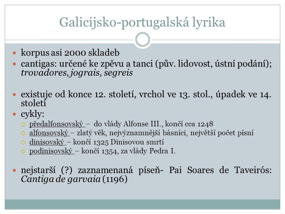 Galicijsko-portugalská lyrika korpus asi 2000 skladeb cantigas: určené ke zpěvu a tanci (pův. lidovost, ústní podání); trovadores, jograis, segreis ex