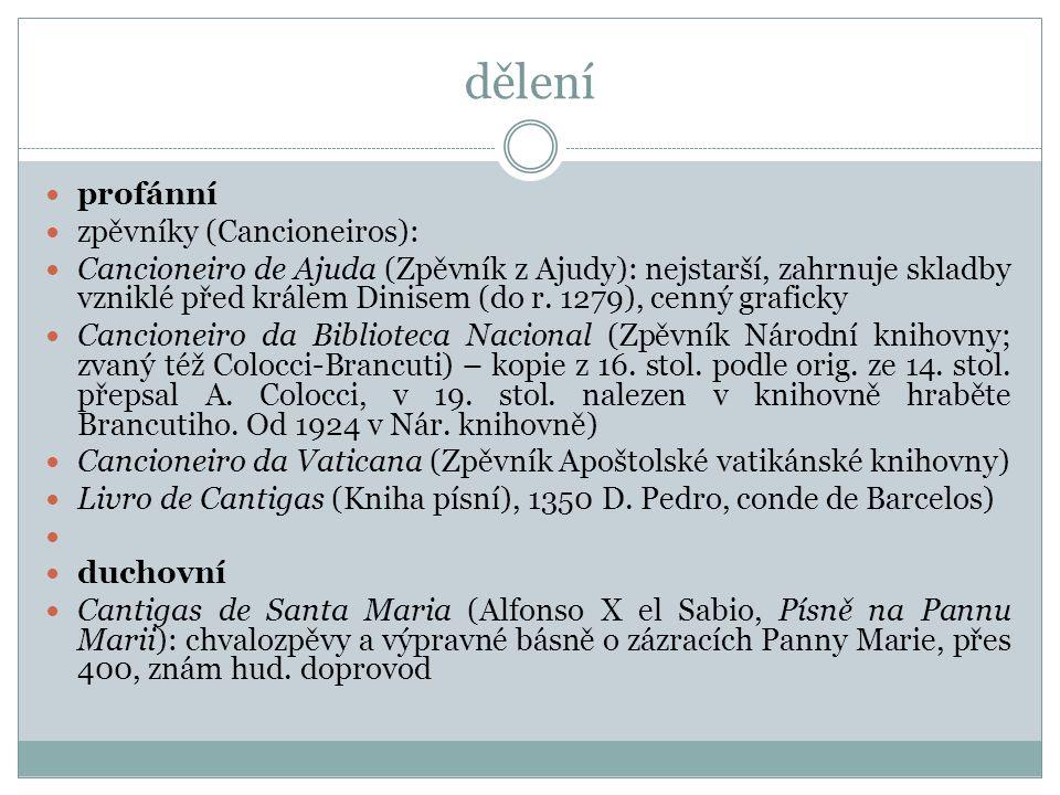 dělení profánní zpěvníky (Cancioneiros): Cancioneiro de Ajuda (Zpěvník z Ajudy): nejstarší, zahrnuje skladby vzniklé před králem Dinisem (do r. 1279),