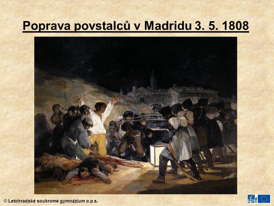 © Letohradské soukromé gymnázium o.p.s. Poprava povstalců v Madridu 3. 5. 1808