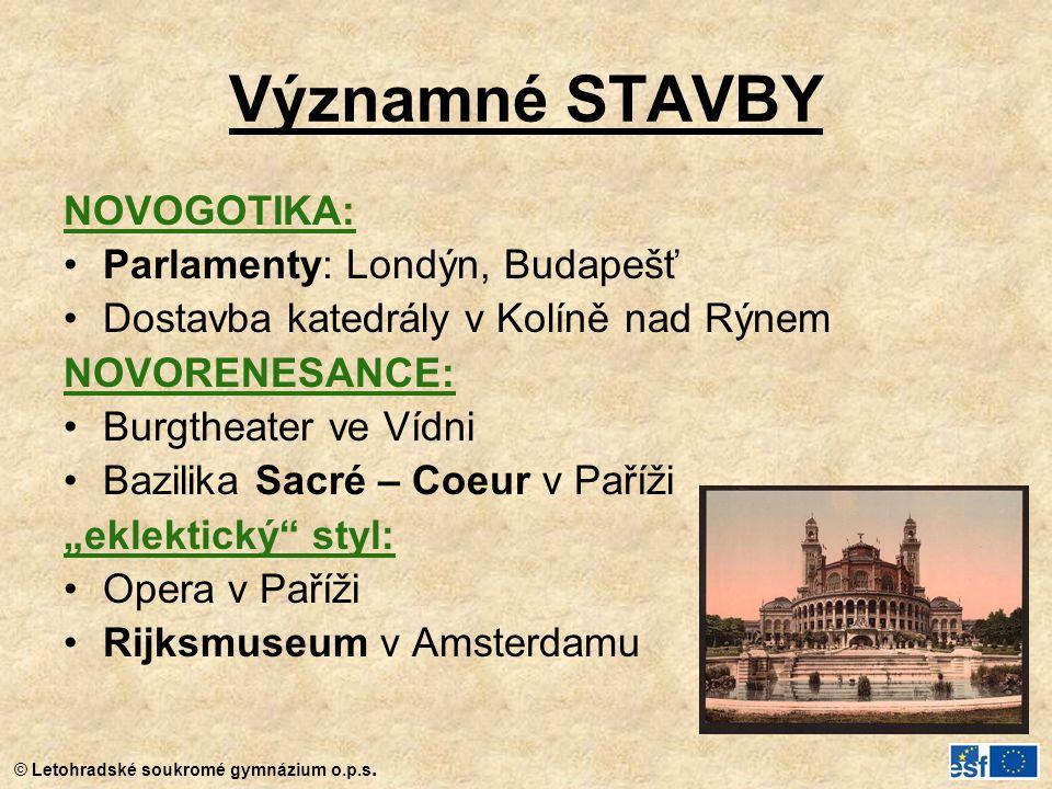 Významné STAVBY NOVOGOTIKA: Parlamenty: Londýn, Budapešť Dostavba katedrály v Kolíně nad Rýnem NOVORENESANCE: Burgtheater ve Vídni Bazilika Sacré – Co